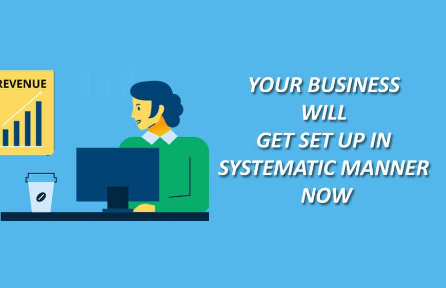 Your business will get set up in systematic manner now